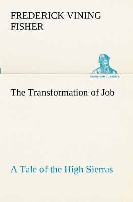 The Transformation of Job a Tale of the High Sierras - Fisher, Frederick Vining