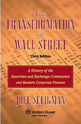 The Transformation of Wall Street: A History of the Securities and Exchange Commission and Modern Corporate Finance - Seligman, Joel