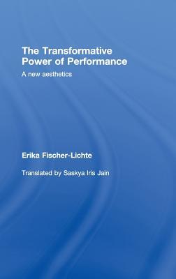 The Transformative Power of Performance: A New Aesthetics - Germany, and Jain, Saskya Iris (Translated by)
