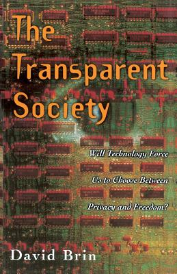 The Transparent Society: Will Technology Force Us to Choose Between Privacy and Freedom - Brin, David