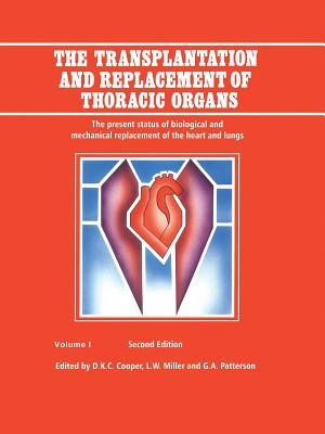 The Transplantation and Replacement of Thoracic Organs: The Present Status of Biological and Mechanical Replacement  of the Heart and Lungs - Cooper, D. K. C. (Editor), and Miller, L. W. (Editor), and Patterson, G. Alexander (Editor)