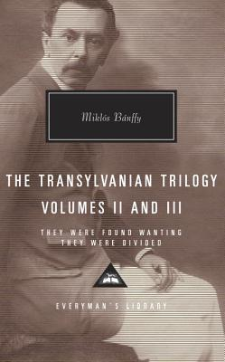 The Transylvanian Trilogy, Volumes II and III: They Were Found Wanting, They Were Divided - Banffy, Miklos, and Thomas, Hugh (Introduction by), and Thursfield, Patrick (Translated by)