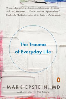 The Trauma of Everyday Life - Epstein, Mark, Dr.