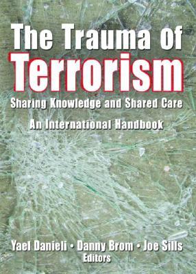 The Trauma of Terrorism: Sharing Knowledge and Shared Care, an International Handbook - Danieli, Yael
