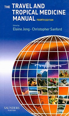 The Travel and Tropical Medicine Manual - Jong, Elaine C, and Sanford, Christopher A