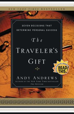 The Traveler's Gift: Seven Decisions That Determine Personal Success - Andrews, Andy, and Thomas Nelson Publishers