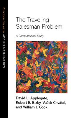 The Traveling Salesman Problem: A Computational Study - Applegate, David L, and Bixby, Robert E, and Chvatal, Vasek