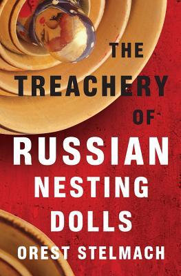 The Treachery of Russian Nesting Dolls - Stelmach, Orest