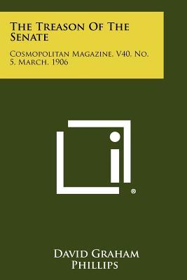 The Treason Of The Senate: Cosmopolitan Magazine, V40, No. 5, March, 1906 - Phillips, David Graham
