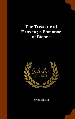 The Treasure of Heaven; A Romance of Riches - Corelli, Marie