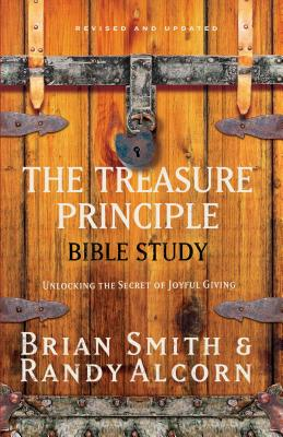 The Treasure Principle Bible Study: Discovering the Secret of Joyful Giving - Alcorn, Randy, and Smith, Brian