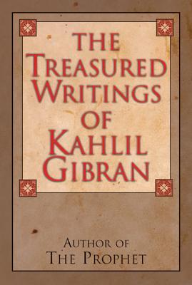 The Treasured Writings of Kahlil Gibran: Author of the Prophet - Gibran, Kahlil