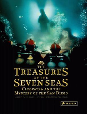 The Treasures of the Seven Seas: Cleopatra and the Mystery of the San Diego - Bianchi, Marianne Meyer, and Goddio, Franck