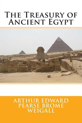 The Treasury of Ancient Egypt - Weigall, Arthur Edward Pearse Brome