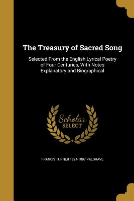 The Treasury of Sacred Song - Palgrave, Francis Turner 1824-1897