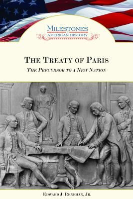 The Treaty of Paris: The Precursor to a New Nation - Renehan, Edward J, Jr.