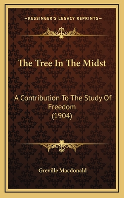 The Tree in the Midst: A Contribution to the Study of Freedom (1904) - MacDonald, Greville
