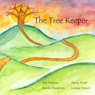 The Tree Keeper - Troxel, Marisa, and Freeman, Rn Bsn Cpn, and Shoopman, Brooke