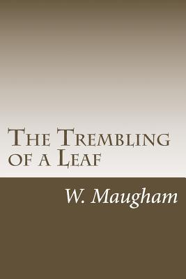 The Trembling of a Leaf - Maugham, W Somerset