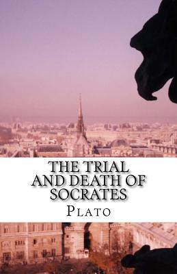 The Trial and Death of Socrates - Plato, and Jowett, Benjamin, Prof. (Translated by)