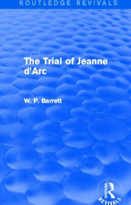 The Trial of Jeanne d'Arc (Routledge Revivals) - Barrett, W P