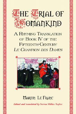 The Trial of Womankind: A Rhyming Translation of Book IV of the Fifteenth-Century Le Champion Des Dames - Le Franc, Martin