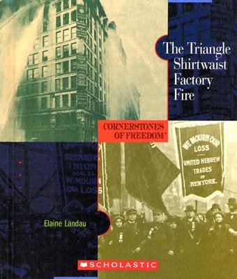 The Triangle Shirtwaist Factory Fire - Landau, Elaine