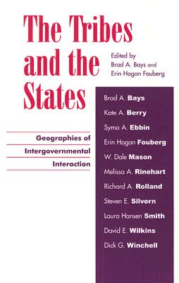 The Tribes and the States: Geographies of Intergovernmental Interaction - Bays, Brad A (Editor)