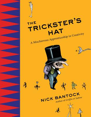 The Trickster's Hat: A Mischievous Apprenticeship in Creativity - Bantock, Nick