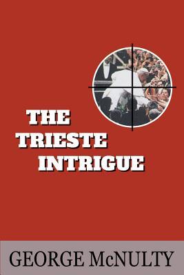 The Trieste Intrigue - McNulty, George