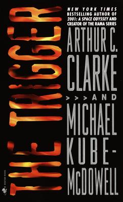 The Trigger - Clarke, Arthur C, and Kube-McDowell, Michael P