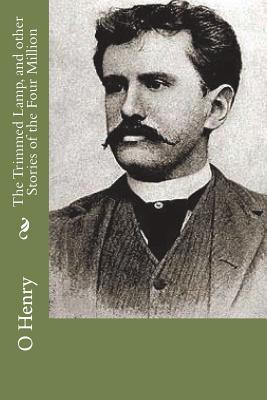 The Trimmed Lamp, and Other Stories of the Four Million - Henry, O