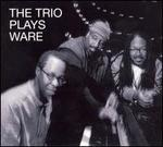 The Trio Plays Ware