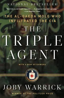The Triple Agent: The Al-Qaeda Mole Who Infiltrated the CIA - Warrick, Joby