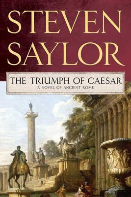 The Triumph of Caesar: A Novel of Ancient Rome - Saylor, Steven