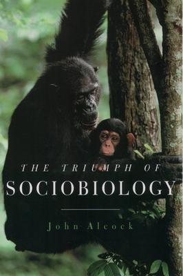 The Triumph of Sociobiology - Alcock, John