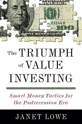 The Triumph of Value Investing: Smart Money Tactics for the Postrecession Era - Lowe, Janet