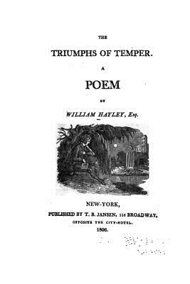The Triumphs of Temper, a Poem - Hayley, William