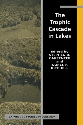 The Trophic Cascade in Lakes - Carpenter, Stephen R (Editor), and Kitchell, James F (Editor)