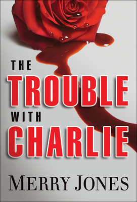 The Trouble with Charlie - Jones, Merry