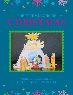 The True Meaning of Christmas - Stravens, Jane Edna