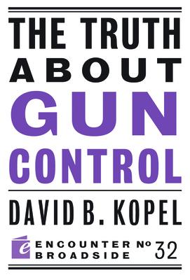 The Truth about Gun Control - Kopel, David B