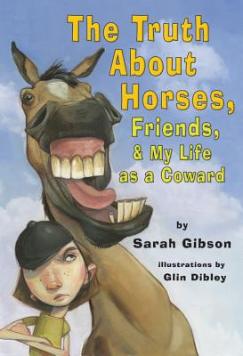 The Truth about Horses, Friends, & My Life as a Coward - Gibson, Sarah P