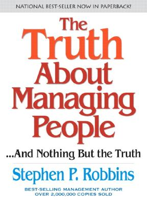 The Truth about Managing People: And Nothing But the Truth - Robbins, Stephen P