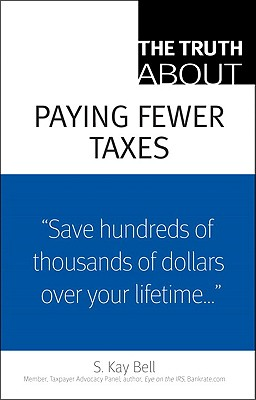 The Truth about Paying Fewer Taxes - Bell, S Kay