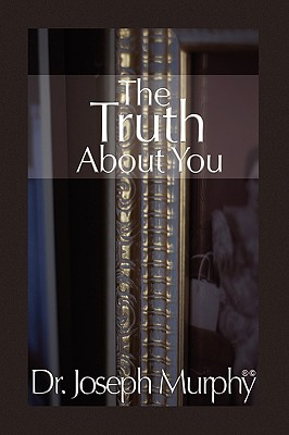 The Truth about You - Murphy, Joseph, Dr., PH.D., D.D.