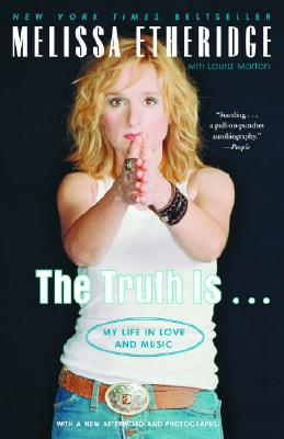 The Truth Is . . .: My Life in Love and Music - Etheridge, Melissa