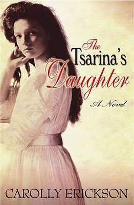 The Tsarina's Daughter: A Novel - Erickson, Carolly