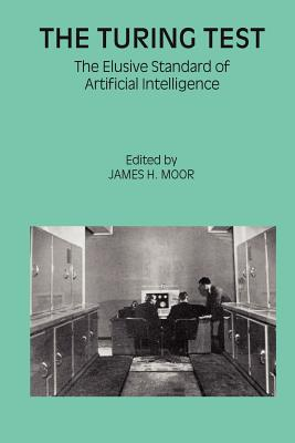 The Turing Test: The Elusive Standard of Artificial Intelligence - Moor, James H (Editor)
