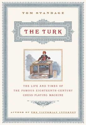 The Turk: The Life and Times of the Famous 19th Century Chess-Playing Machine - Standage, Tom